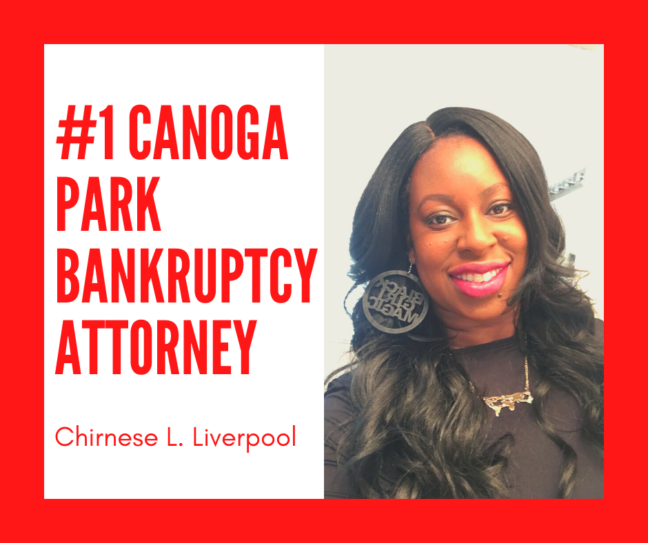 Canoga park bankruptcy lawyer Chirnese L. Liverpool provides affordable chapter 7 bankruptcies call our bk lawyer today at 818-714-2200